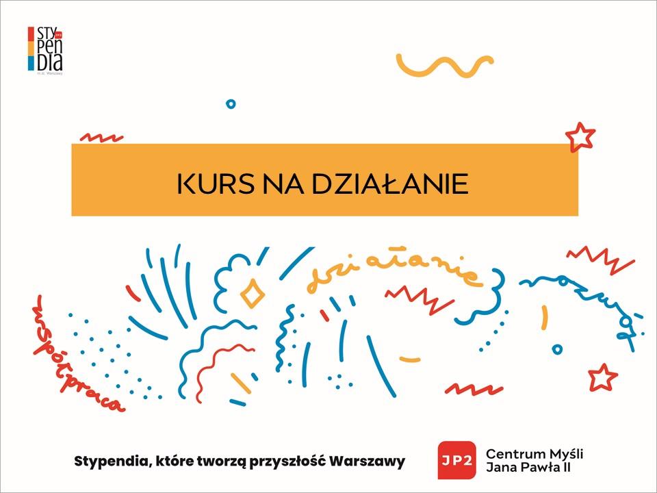 Napis: Kurs na działanie, Stypendia, które tworzą przyszłość Warszawy, Logo Centrum Myśli Jana Pawła Drugiego.