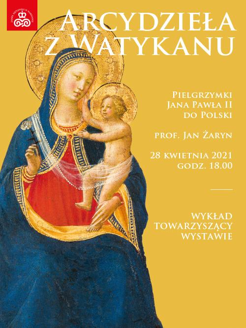 """wizerunek matki boskiej z dzieckiem, napis """"arcydzieła z watykanu, pielgrzymki jana pawła ii do polski, prof. jan żaryn, 28 kwietnia, godz. 18, wykład towarzyszący wystawie"""""""